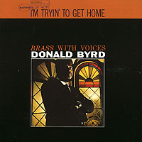 Обложка альбома «I» m tryin» to get home» (Donald Byrd, 2006)