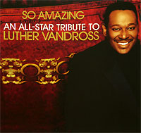 Обложка альбома «So Amazing. An All-Star Tribute To Luther Vandross» (Luther Vandross, 2005)
