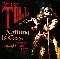 Обложка альбома «Nothing Is Easy. Live At The Isle Of Wight 1970» (Jethro Tull, 2004)