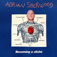 Обложка альбома «Becoming A Cliche» (Adrian Sherwood, 2006)