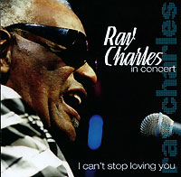 Обложка альбома «In Concert. I Can't Stop Loving You» (Ray Charles, 2005)