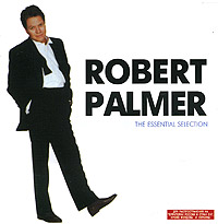 Обложка альбома «The Essential Selection» (Robert Palmer, 2000)