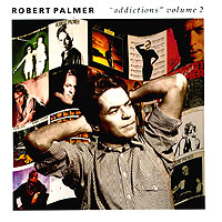 Обложка альбома «Addictions. Volume 2» (Robert Palmer, 1992)