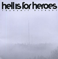 Обложка альбома «Transmit Disrupt» (Hell Is For Heroes, 2006)