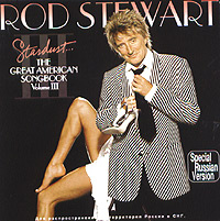 Обложка альбома «Stardust…The Great American Songbook. Volume III» (Rod Stewart, 2004)