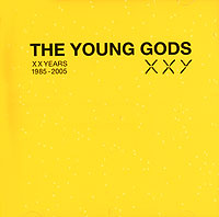 Обложка альбома «The Young Gods. XXYears 1985-2005» (The young gods, 2006)