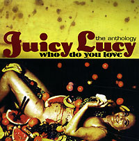 Обложка альбома «Who do you love. The Anthology» (Juicy Lucy, 2002)