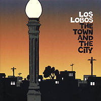 Обложка альбома «The Town And The City» (Los Lobos, 2006)