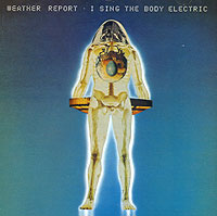 Обложка альбома «I Sing The Body Electric» (Weather Report, 1972)