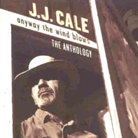 Обложка альбома «Anyway The Wind Blows. The Anthology» (J.J. Cale, 2006)