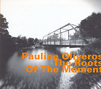 Обложка альбома «The Roots Of The Moment» (Pauline Oliveros, 2006)