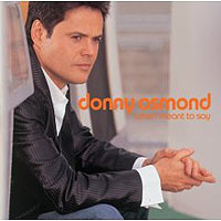 Обложка альбома «What I Meant To Say» (Donny Osmond, 2006)