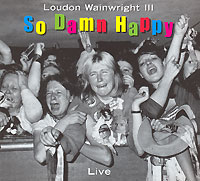 Обложка альбома «So Damn Happy» (Loudon Wainwright III, 2003)