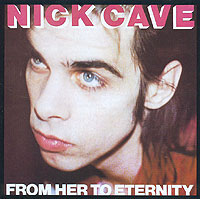 Обложка альбома «From Her To Eternity» (Nick Cave, 1988)