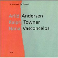 Обложка альбома «Andersen. Towner. Vasconcelos. If You Look Far Enough» (Ralph Towner, Nana Vasconcelos, Arild Andersen, 2006)