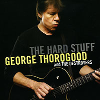 Обложка альбома «George Thorogood And The Destroyers. The Hard Stuff» (George Thorogood, The Destroyers, 2006)