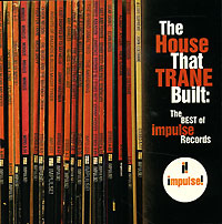 Обложка альбома «The House That Trane Built. The Best Of Impulse Records» (2006)