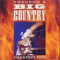 Обложка альбома «Through A Big Country. Greatest Hits» (Big Country, 2006)