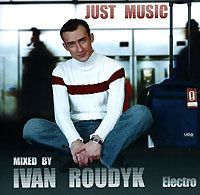 Обложка альбома «Just Music. Mixed By Ivan Roudyk. Electro» (Ivan Roudyk, 2006)