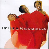 Обложка альбома «It's Not About The Melody» (Betty Carter, 2006)
