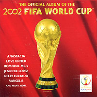 Обложка альбома «The Official Album Of The 2002 FIFA World Cup» (2002)