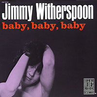 Обложка альбома «Baby, Baby, Baby» (Jimmy Witherspoon, 2006)