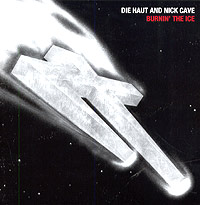 Обложка альбома «Die Haut And Nick Cave. Burnin» The Ice» («Die Haut», Nick Cave, 2005)