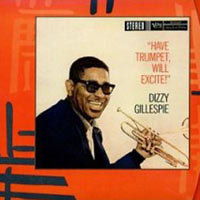 Обложка альбома «Have Trumpet, Will Excite» (Dizzy Gillespie, 2006)