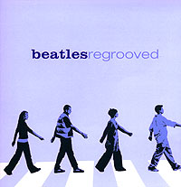 Обложка альбома «Regrooved» (Beatles, 2005)