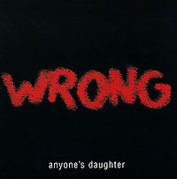 Обложка альбома «Wrong» (Anyone's Daughter, 2004)
