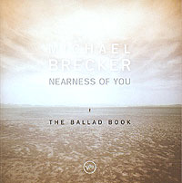 Обложка альбома «Nearness Of You. The Ballad Book» (Michael Brecker, 2001)