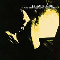 Обложка альбома «I Just Wasn't Made For These T» (Brian Wilson, 1995)