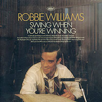 Обложка альбома «Robbie Williams. Swing When You're Winning» (2001)