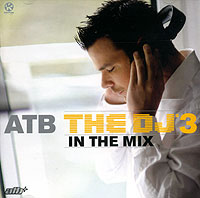 Обложка альбома «The DJ 3. In The Mix» (ATB, 2006)