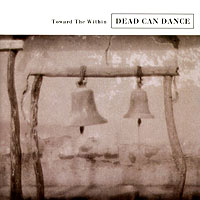 Обложка альбома «Toward The Within» (Dead Can Dance, 2005)