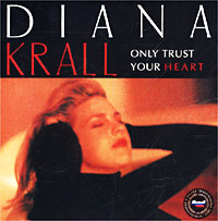 Обложка альбома «Diana Krall. Only Trust Your Heart» (1995)