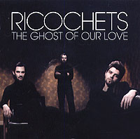 Обложка альбома «The Ghost Of Our Love» (Ricochets, 2005)