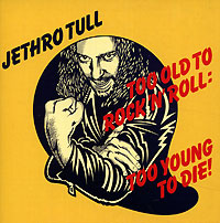 Обложка альбома «Too Old To Rock «N» Roll: Too Young To Die!» (Jethro Tull, 2002)