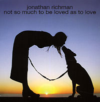 Обложка альбома «Not So Much To Be Loved As To Love» (Jonathan Richman, 2004)