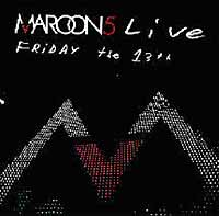 Обложка альбома «Live — Friday The 13th» (Maroon 5, 2005)