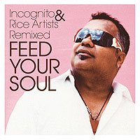 Обложка альбома «Incognito & Rice Artists Remixed. Feed Your Soul» (Incognito, Rice Artists, 2006)