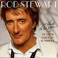 Обложка альбома «It Had To Be You… The Great American Songbook» (Rod Stewart, 2002)