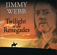 Обложка альбома «Twilight Of The Renegades» (Jimmy Webb, 2005)