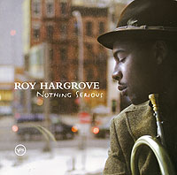 Обложка альбома «Nothing Serious» (Roy Hargrove, 2006)