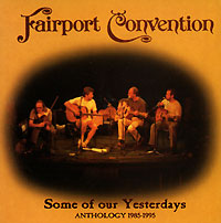 Обложка альбома «Some Of Our Yesterdays. Anthology 1985 — 1995» (Fairport Convention, 2001)