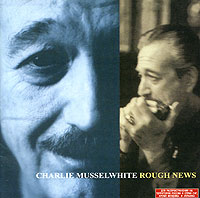 Обложка альбома «Rough News» (Charlie Musselwhite, 1997)