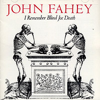 Обложка альбома «I Remember Blind Joe Death» (John Fahey, 1987)