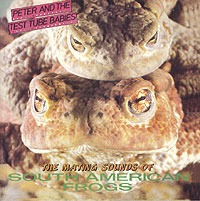 Обложка альбома «The Mating Sounds of South American Frogs» (Peter & The Test Tube Babies, 2002)