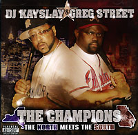 Обложка альбома «DJ Kayslay & Greg Street. The Champions. The North Meets The South» (2006)