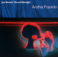 Обложка альбома «Jazz Moods. «Round Midnight» (Aretha Franklin, 2005)